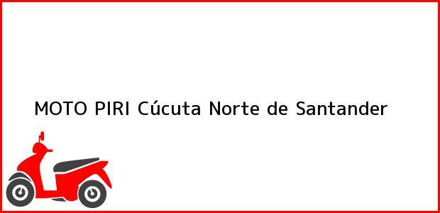 Teléfono, Dirección y otros datos de contacto para MOTO PIRI, Cúcuta, Norte de Santander, Colombia