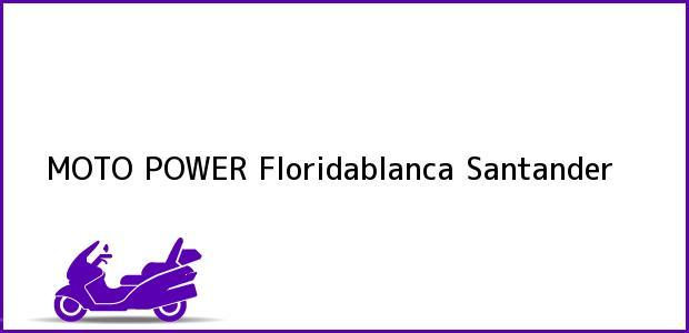 Teléfono, Dirección y otros datos de contacto para MOTO POWER, Floridablanca, Santander, Colombia