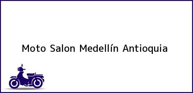 Teléfono, Dirección y otros datos de contacto para Moto Salon, Medellín, Antioquia, Colombia