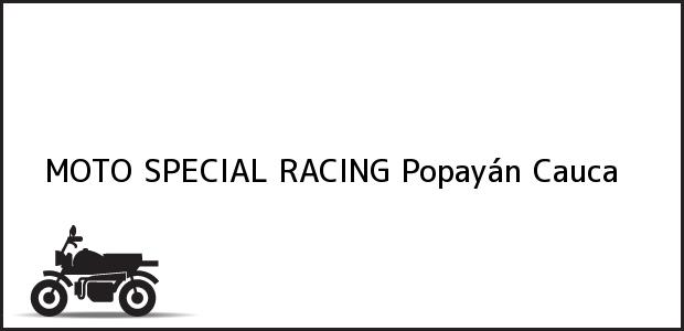 Teléfono, Dirección y otros datos de contacto para MOTO SPECIAL RACING, Popayán, Cauca, Colombia