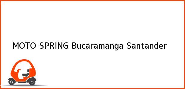 Teléfono, Dirección y otros datos de contacto para MOTO SPRING, Bucaramanga, Santander, Colombia