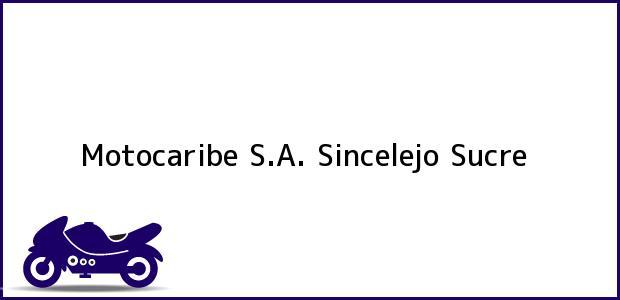 Teléfono, Dirección y otros datos de contacto para Motocaribe S.A., Sincelejo, Sucre, Colombia