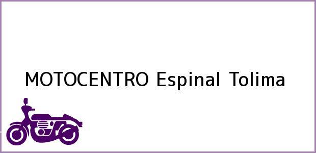 Teléfono, Dirección y otros datos de contacto para MOTOCENTRO, Espinal, Tolima, Colombia