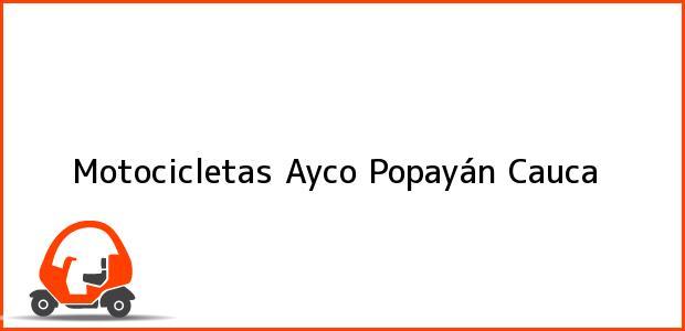 Teléfono, Dirección y otros datos de contacto para Motocicletas Ayco, Popayán, Cauca, Colombia