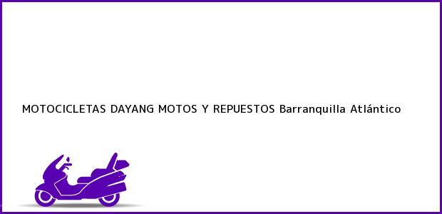 Teléfono, Dirección y otros datos de contacto para MOTOCICLETAS DAYANG MOTOS Y REPUESTOS, Barranquilla, Atlántico, Colombia