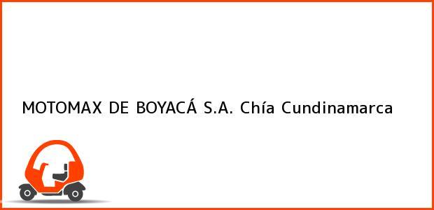 Teléfono, Dirección y otros datos de contacto para MOTOMAX DE BOYACÁ S.A., Chía, Cundinamarca, Colombia