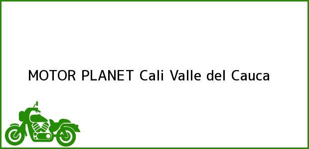Teléfono, Dirección y otros datos de contacto para MOTOR PLANET, Cali, Valle del Cauca, Colombia