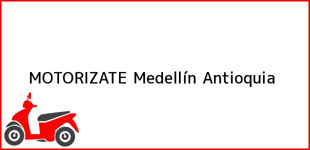 Teléfono, Dirección y otros datos de contacto para MOTORIZATE, Medellín, Antioquia, Colombia