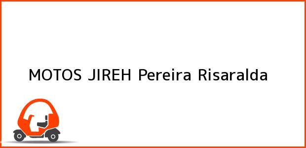 Teléfono, Dirección y otros datos de contacto para MOTOS JIREH, Pereira, Risaralda, Colombia