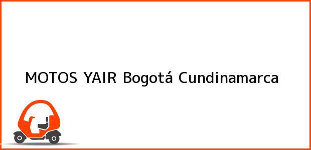Teléfono, Dirección y otros datos de contacto para MOTOS YAIR, Bogotá, Cundinamarca, Colombia