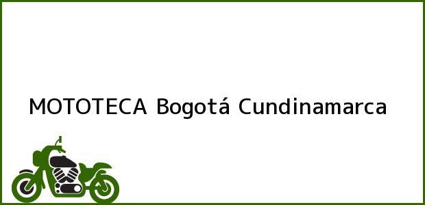 Teléfono, Dirección y otros datos de contacto para MOTOTECA, Bogotá, Cundinamarca, Colombia