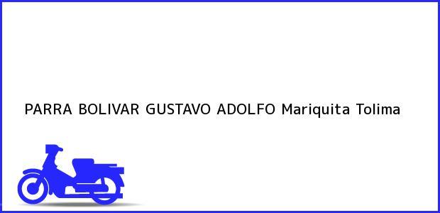 Teléfono, Dirección y otros datos de contacto para PARRA BOLIVAR GUSTAVO ADOLFO, Mariquita, Tolima, Colombia