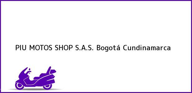 Teléfono, Dirección y otros datos de contacto para PIU MOTOS SHOP S.A.S., Bogotá, Cundinamarca, Colombia