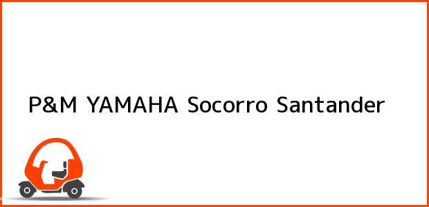 Teléfono, Dirección y otros datos de contacto para P&M YAMAHA, Socorro, Santander, Colombia