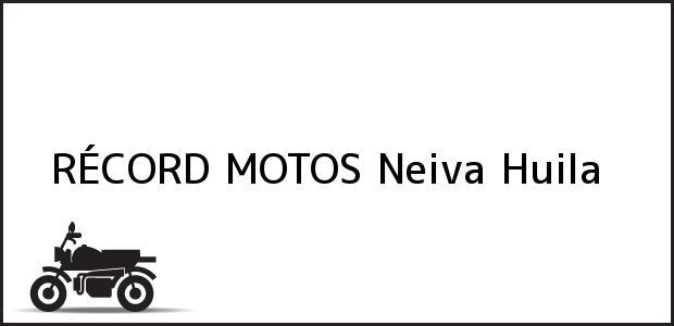 Teléfono, Dirección y otros datos de contacto para RÉCORD MOTOS, Neiva, Huila, Colombia