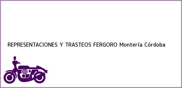 Teléfono, Dirección y otros datos de contacto para REPRESENTACIONES Y TRASTEOS FERGORO, Montería, Córdoba, Colombia