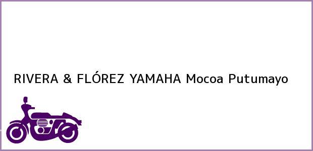 Teléfono, Dirección y otros datos de contacto para RIVERA & FLÓREZ YAMAHA, Mocoa, Putumayo, Colombia