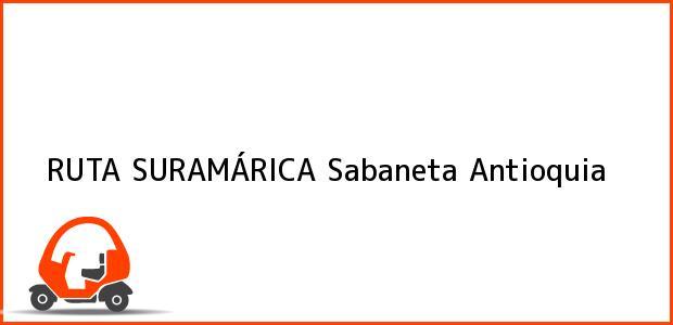 Teléfono, Dirección y otros datos de contacto para RUTA SURAMÁRICA, Sabaneta, Antioquia, Colombia
