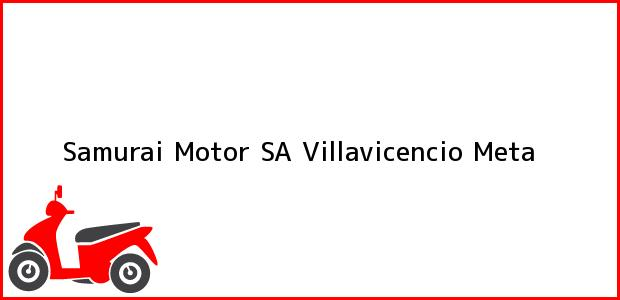 Teléfono, Dirección y otros datos de contacto para Samurai Motor SA, Villavicencio, Meta, Colombia