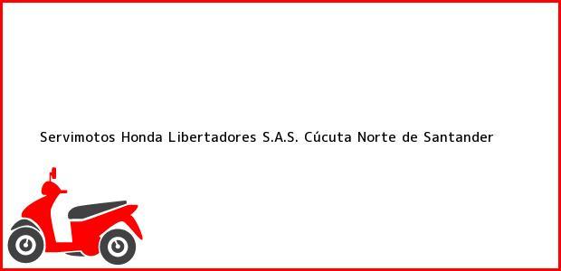Teléfono, Dirección y otros datos de contacto para Servimotos Honda Libertadores S.A.S., Cúcuta, Norte de Santander, Colombia