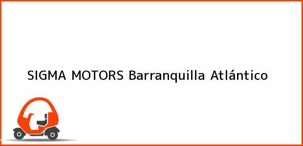 Teléfono, Dirección y otros datos de contacto para SIGMA MOTORS, Barranquilla, Atlántico, Colombia
