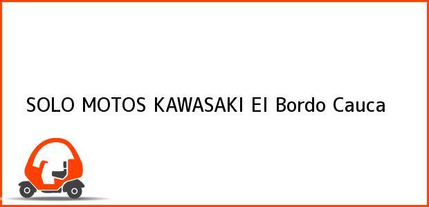 Teléfono, Dirección y otros datos de contacto para SOLO MOTOS KAWASAKI, El Bordo, Cauca, Colombia