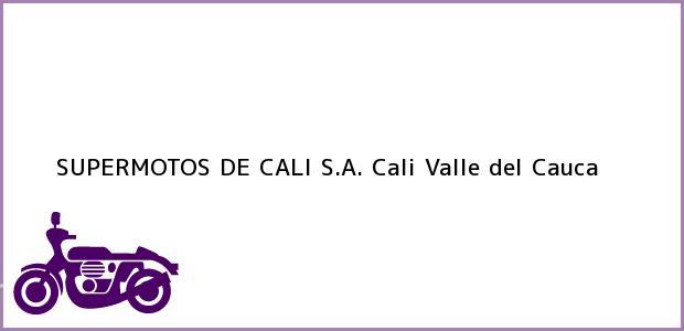Teléfono, Dirección y otros datos de contacto para SUPERMOTOS DE CALI S.A., Cali, Valle del Cauca, Colombia