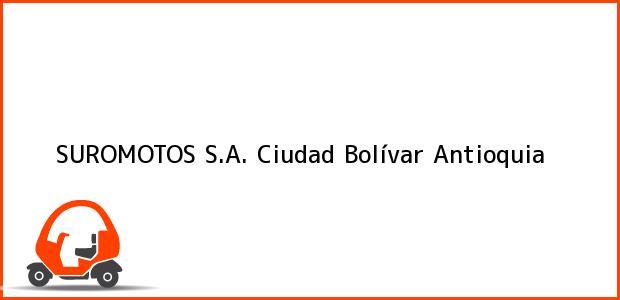 Teléfono, Dirección y otros datos de contacto para SUROMOTOS S.A., Ciudad Bolívar, Antioquia, Colombia