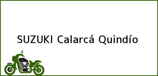 Teléfono, Dirección y otros datos de contacto para SUZUKI, Calarcá, Quindío, Colombia