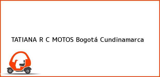 Teléfono, Dirección y otros datos de contacto para TATIANA R C MOTOS, Bogotá, Cundinamarca, Colombia