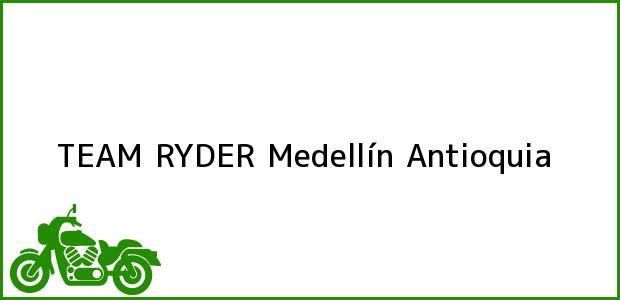 Teléfono, Dirección y otros datos de contacto para TEAM RYDER, Medellín, Antioquia, Colombia