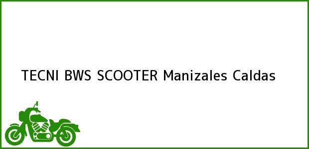 Teléfono, Dirección y otros datos de contacto para TECNI BWS SCOOTER, Manizales, Caldas, Colombia
