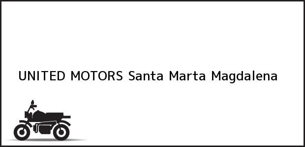 Teléfono, Dirección y otros datos de contacto para UNITED MOTORS, Santa Marta, Magdalena, Colombia