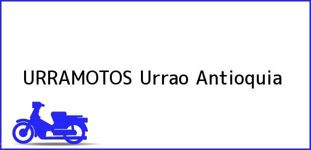 Teléfono, Dirección y otros datos de contacto para URRAMOTOS, Urrao, Antioquia, Colombia