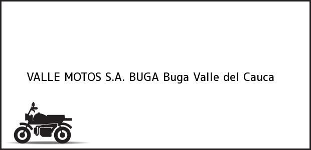 Teléfono, Dirección y otros datos de contacto para VALLE MOTOS S.A. BUGA, Buga, Valle del Cauca, Colombia