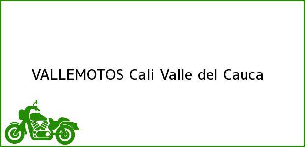 Teléfono, Dirección y otros datos de contacto para VALLEMOTOS, Cali, Valle del Cauca, Colombia