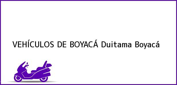 Teléfono, Dirección y otros datos de contacto para VEHÍCULOS DE BOYACÁ, Duitama, Boyacá, Colombia
