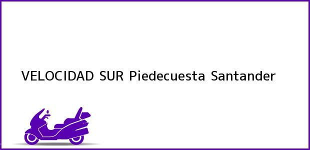 Teléfono, Dirección y otros datos de contacto para VELOCIDAD SUR, Piedecuesta, Santander, Colombia