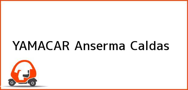 Teléfono, Dirección y otros datos de contacto para YAMACAR, Anserma, Caldas, Colombia