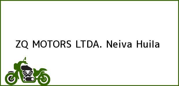 Teléfono, Dirección y otros datos de contacto para ZQ MOTORS LTDA., Neiva, Huila, Colombia