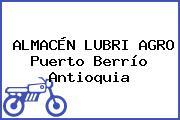 ALMACÉN LUBRI AGRO Puerto Berrío Antioquia