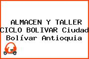 ALMACEN Y TALLER CICLO BOLIVAR Ciudad Bolívar Antioquia
