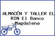 ALMACÉN Y TALLER EL RIN El Banco Magdalena