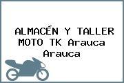 ALMACÉN Y TALLER MOTO TK Arauca Arauca