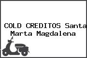 COLD CREDITOS Santa Marta Magdalena