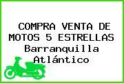 COMPRA VENTA DE MOTOS 5 ESTRELLAS Barranquilla Atlántico
