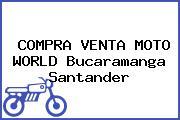 COMPRA VENTA MOTO WORLD Bucaramanga Santander