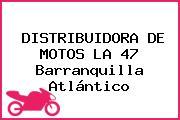 DISTRIBUIDORA DE MOTOS LA 47 Barranquilla Atlántico