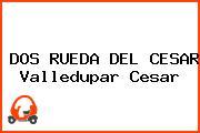 DOS RUEDA DEL CESAR Valledupar Cesar