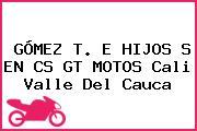 GÓMEZ T. E HIJOS S EN CS GT MOTOS Cali Valle Del Cauca